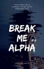 Break Me Alpha #Wattys2016 by glitter_xox