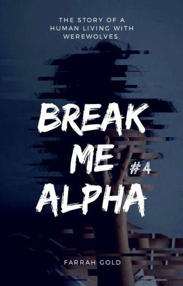 Break Me Alpha #Wattys2016