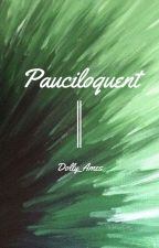Pauciloquent by dollyames