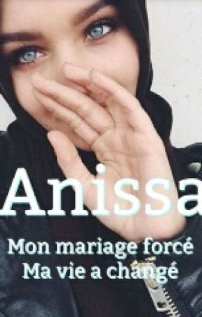 Anissa : Mon Mariage Forcé, Ma Vie A Changé. by MyySeelf