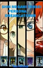 Persona: Dreamcatcher (Persona Fanfiction) by KaitoLuxe