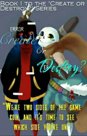 Create Or Destroy? [Ink! Sans Vs Error! Sans X Reader] {DISCONTINUED}