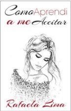 Como aprendi a me aceitar  by RafaelaLima406449