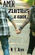 Amor, Zumbis, e Caos. by bigbaldNatyAlves