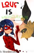 Love is Miraculous {ON HOLD} by MiraculousLadybug3