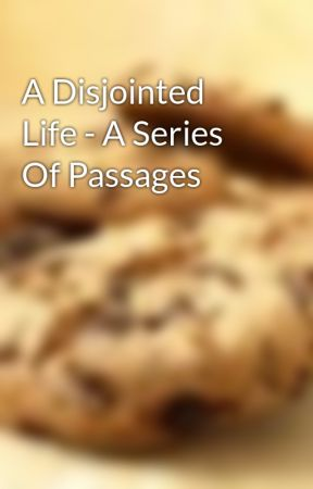 A Disjointed Life - A Series Of Passages by foxyamanda11