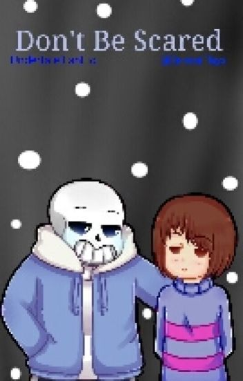 Don't Be Scared (Undertale SansXFrisk FanFic) ~Complete~