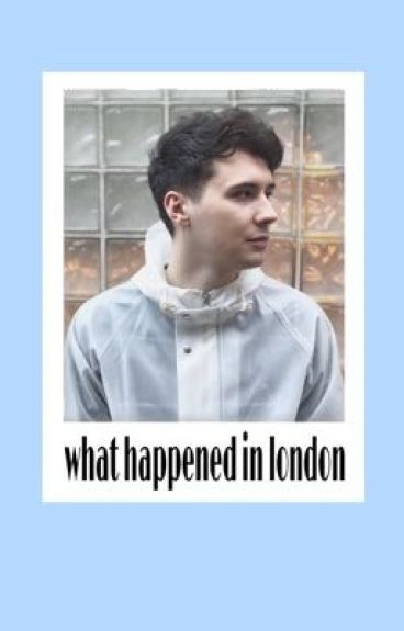 What Happened In London =Dan Howell x Reader=