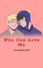 Who can love me? CraigxTweek  by Creekforlife