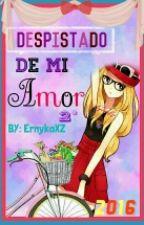 DESPISTADO DE MI AMOR: 2° TEMPORADA by ErnykaXZ