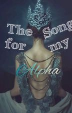 The Song For My Alpha (Slow Updates) by emmaellerrebecka