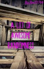 A Lot of Awesome Randomness (Wattys 2017) by BeesAvenger33766