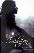 Imitation #Wattys2016 by mykoryana