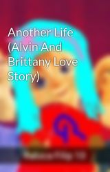 Another Life (Alvin And Brittany Love Story) by ralucafilip10