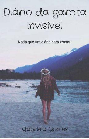 Diário da Garota Invisível   by _GabrielaGomes_