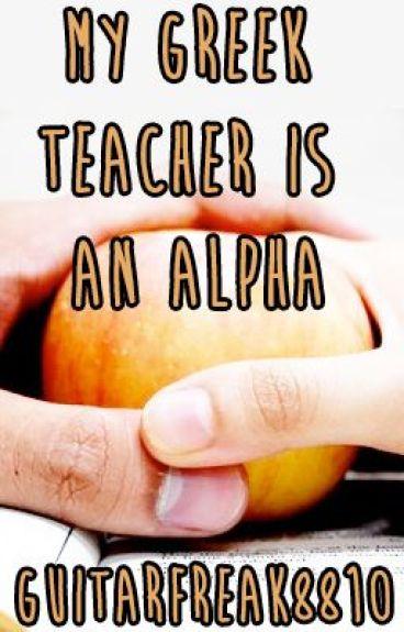 My Greek Teacher Is An Alpha (Book 1)