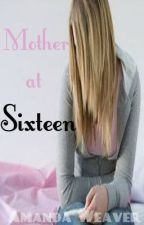 Mother At Sixteen (Editing, Slow Updates) {DO NOT READ} by MandaPanda_101