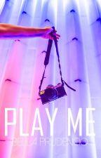 Play Me by bellaprudencio