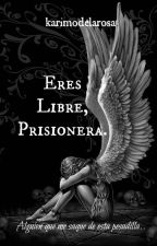 Eres Libre, Prisionera. by karimodelarosa