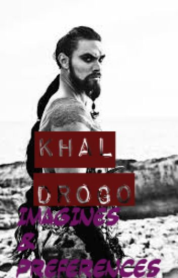 Khal Drogo Preferences and Imagines