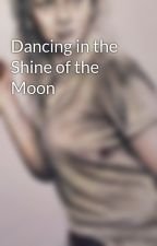 Dancing in the Shine of the Moon by LizzyCat916