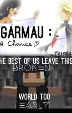 Garmau: A Chance by Danni_Xy