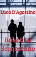 Rose e lo Sconosciuto [In Revisione] by LucaDagostino36