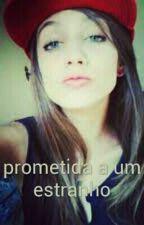 Prometida A Um Estranho  by RobertoCleide