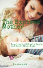 The Expired Mother by choeygirl