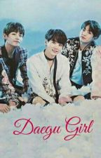 DAEGU Girl (Taehyung x Suga x JungKook x Reader) » HIATUS by MinDark