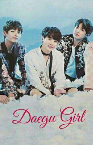 DAEGU Girl (Taehyung x Suga x JungKook x Reader) » SLOW UPDATES