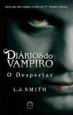 Diários do Vampiro - O Despertar (1° Livro) by Milla_Santos15