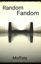Random Fandom by BlurryfacedFren