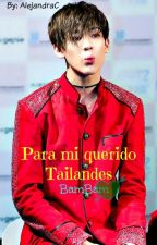 Para mi querido Tailandes (GOT7 BamBam y tu) by _IsYourGirlAC