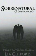 Sobrenatural : O Internato by Lia_Clifford