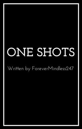 one shots by ForeverMindless247