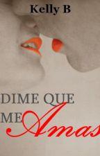 Dime que me amas (Terminada) by LeonellaBravo