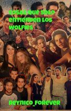 Cosas que solo entienden los Wolfies by reynico_forever