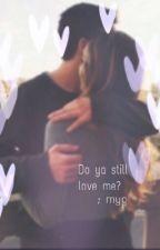 Do ya still love me? | COMPLETE by estherangelica