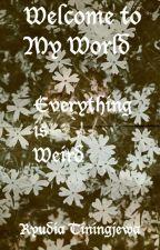 Welcome To My World by RyudiaTiningjewa