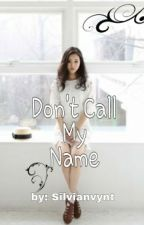 Don't Call My Name (Exo Fanfic) by Silvianvynt