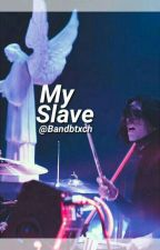 My Slave |V.M|  by bandbtxch