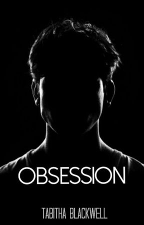Obsession   ✔ by Tabitha_Blackwell