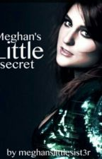 Meghan's Little Secret (Complete) by meghanslittlesist3r