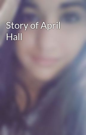 Story of April Hall by sarcasticswagata