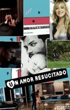 Un Amor Resucitado by emilydornan10
