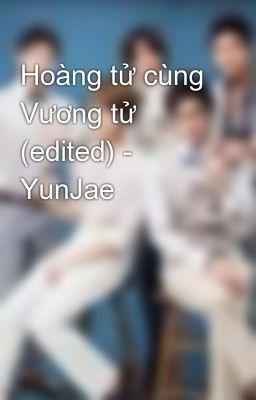 Hoàng tử cùng Vương tử (edited) - YunJae
