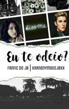 Eu Te Odeio? | JB |  #Wattys2016  by XxAnonymousJBxX