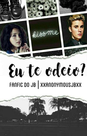Eu Te Odeio? | JB |  #Wattys2016