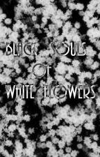 Black souls of white flowerS by xXtrindmasterXx